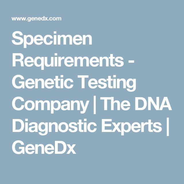 Specimen Requirements - Genetic Testing Company | The DNA Diagnostic Experts | GeneDx