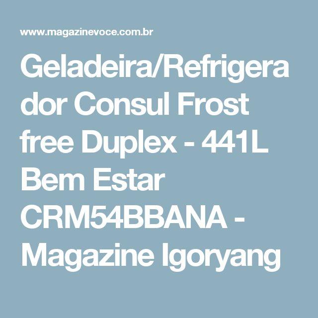 Geladeira/Refrigerador Consul Frost free Duplex - 441L Bem Estar CRM54BBANA - Magazine Igoryang