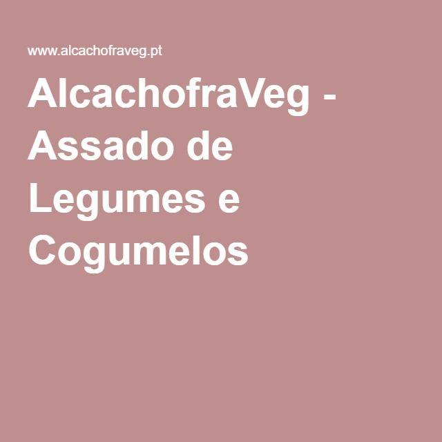 AlcachofraVeg - Assado de Legumes e Cogumelos