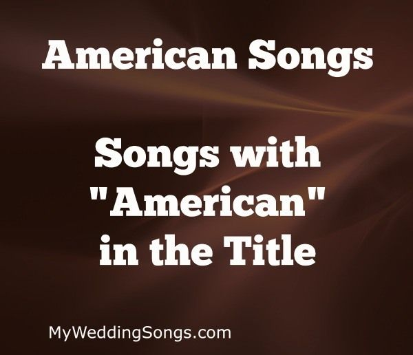 Looking for American songs? Our list of Top 10 American songs features the word American in the song titles. What song will be #1? American Pie, Girl?