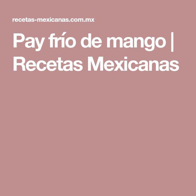 Pay frío de mango   Recetas Mexicanas