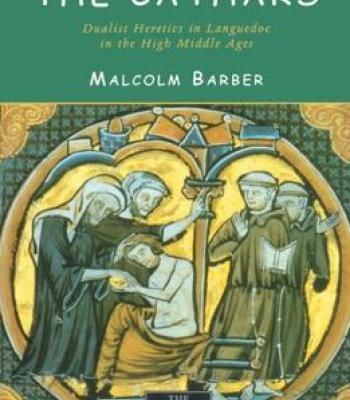 The Cathars: Dualist Heretics In Languedoc In The High Middle Ages PDF