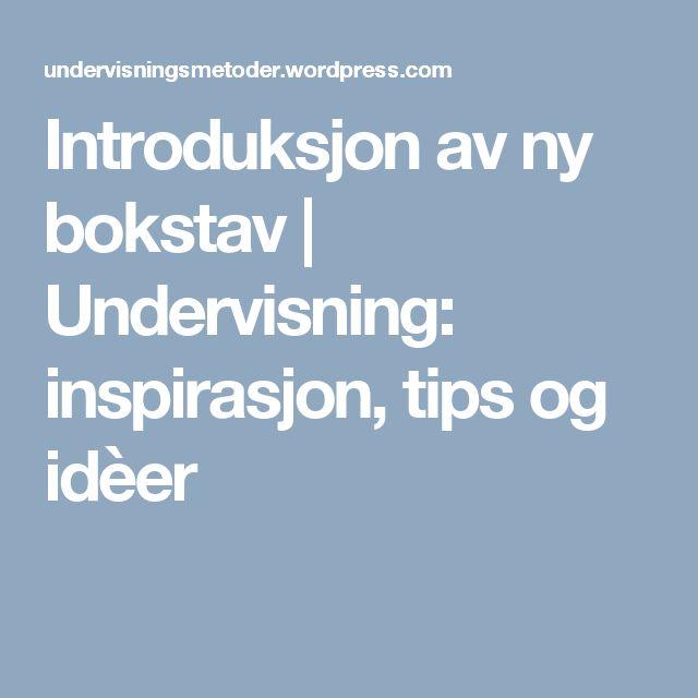 Introduksjon av ny bokstav | Undervisning: inspirasjon, tips og idèer