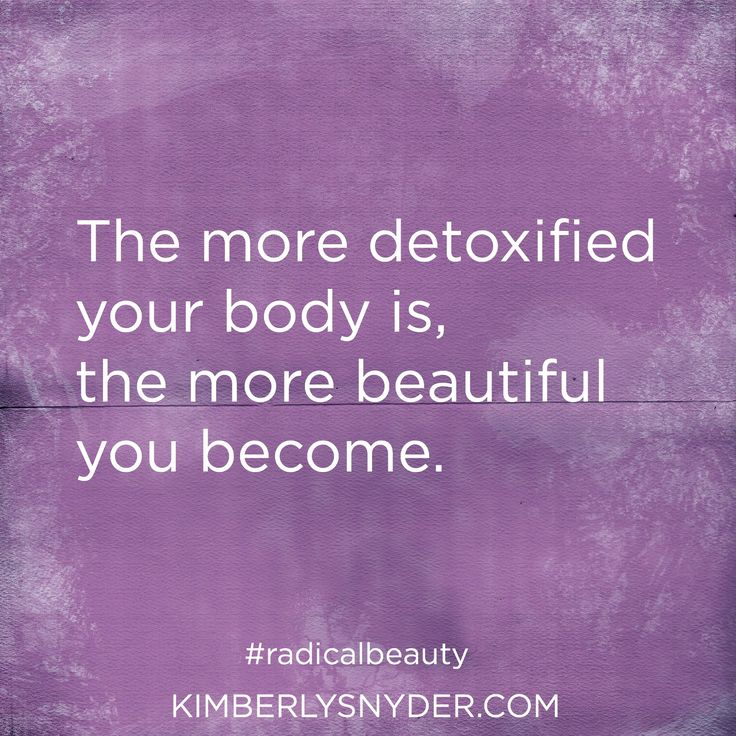 The more detoxified your body is, the more beautiful you become.