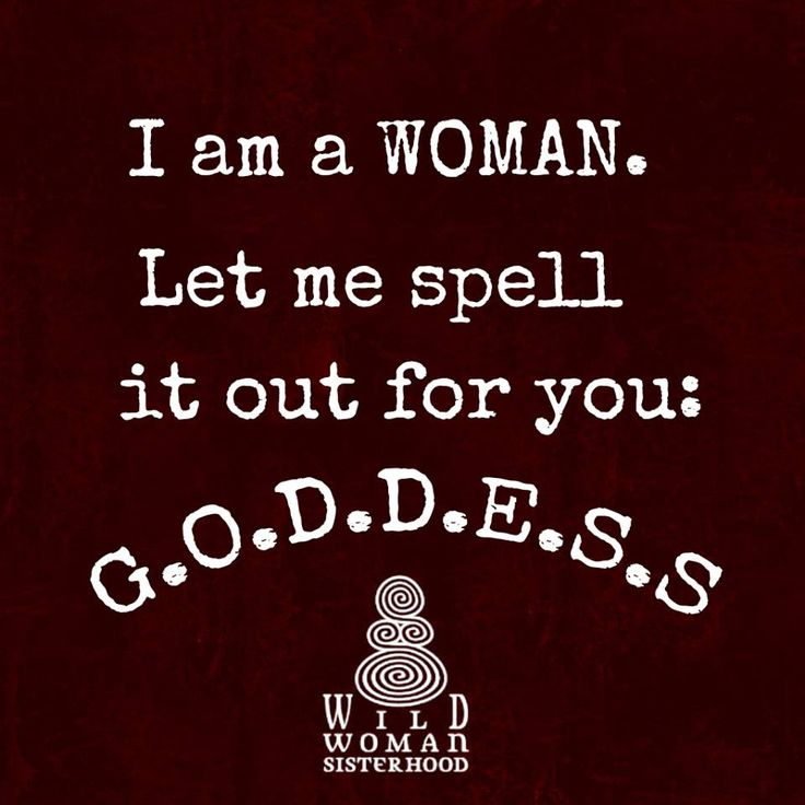 I am a WOMAN. Let me spell it out for you: G.O.D.D.E.S.S.. Pinned by WILD WOMAN SISTERHOOD® •