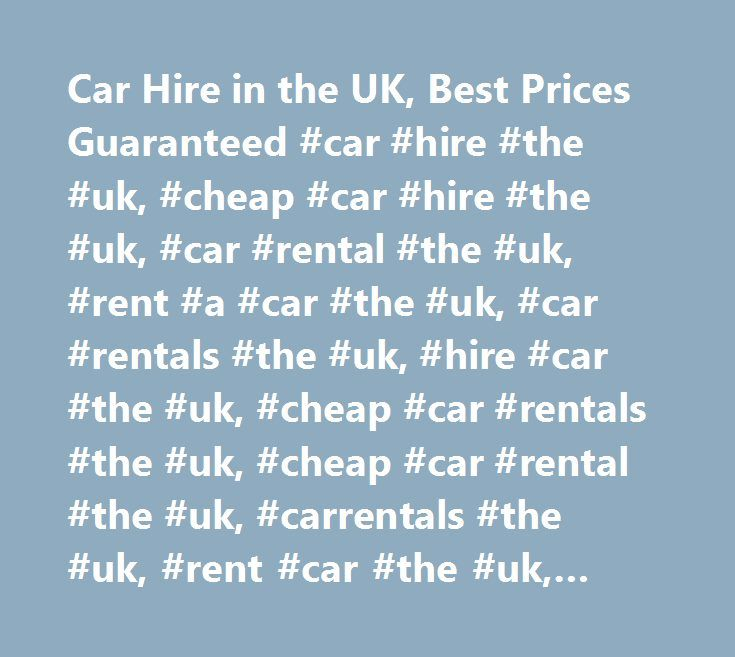 Car Hire in the UK, Best Prices Guaranteed #car #hire #the #uk, #cheap #car #hire #the #uk, #car #rental #the #uk, #rent #a #car #the #uk, #car #rentals #the #uk, #hire #car #the #uk, #cheap #car #rentals #the #uk, #cheap #car #rental #the #uk, #carrentals #the #uk, #rent #car #the #uk, #car #hire #comparison #the #uk, #carrental #the #uk, #carhire #the #uk, #compare #car #hire #the #uk, #car #rental #comparison #the #uk, #rentalcars #the #uk, #rental #cars #the #uk…