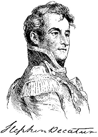 """Part I. Stephen Decatur (1779-1820) He went to sea at age 19; within a year he was commissioned an officer. He gained a reputation for courage and daring during the Barbary Wars, 1801-15. In command of the """"United States,"""" on Oct. 12, 1812, Decatur engaged the faster British frigate """"Macedonian."""" By maneuver and superior accurate long-range gunnery, he crippled and captured the British warship. This is the HERO that the City Of Decatur, Indiana was named after."""