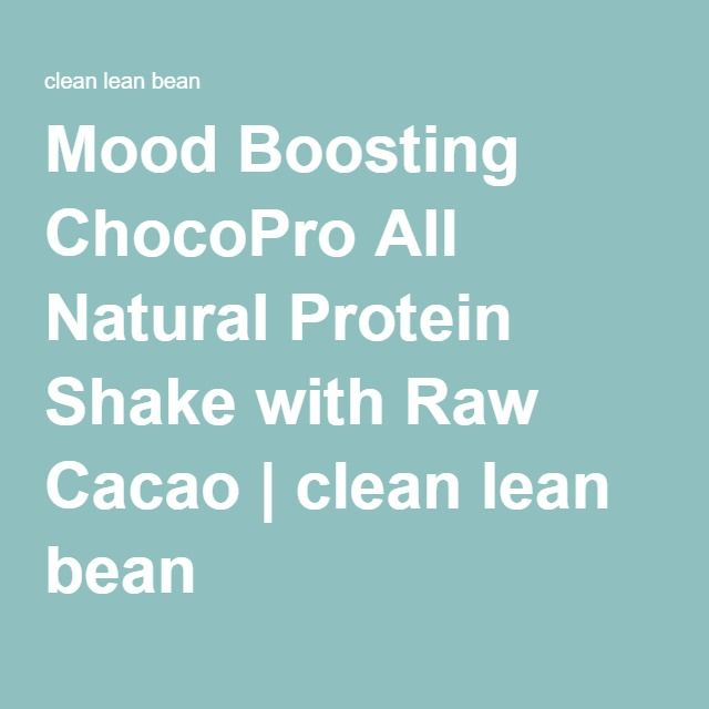 Mood Boosting ChocoPro All Natural Protein Shake with Raw Cacao | clean lean bean