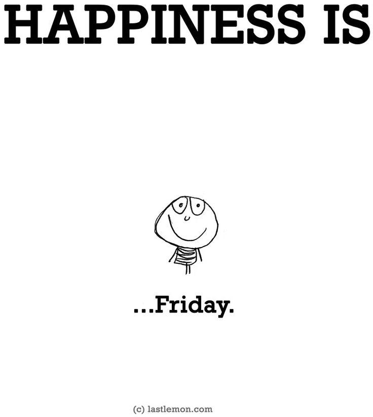 """Happiness is...Friday"" via www.LastLemon.com"