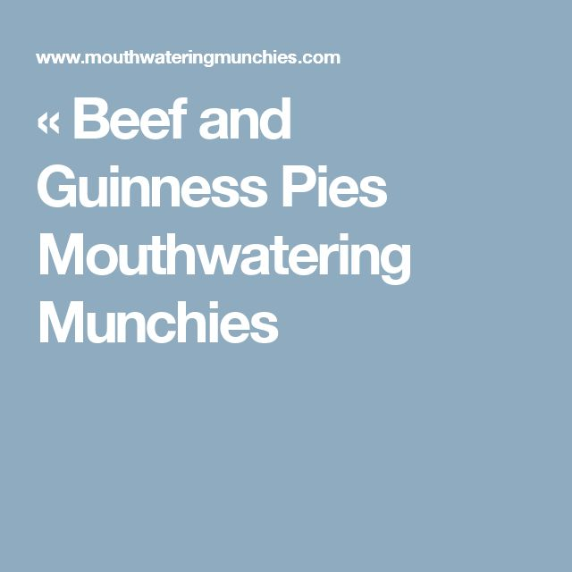 « Beef and Guinness Pies Mouthwatering Munchies