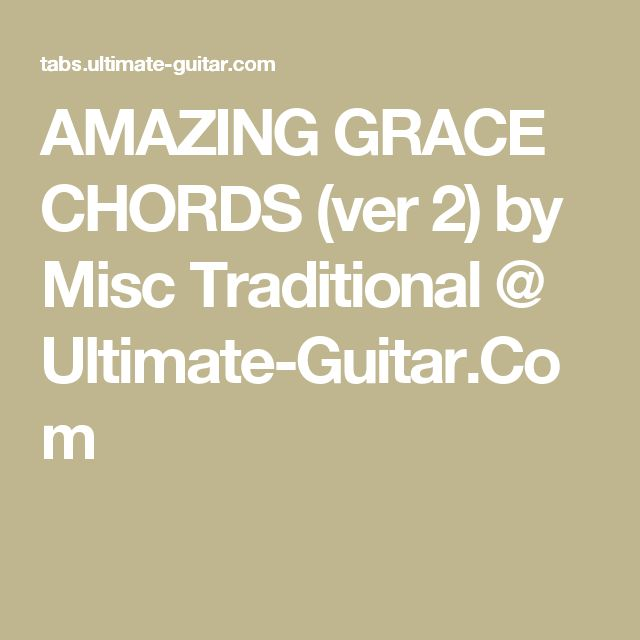 AMAZING GRACE CHORDS (ver 2) by Misc Traditional @ Ultimate-Guitar.Com