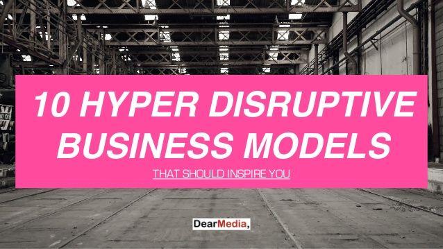 "Quite insightful... ""10 Hyper Disruptive Business Models"""