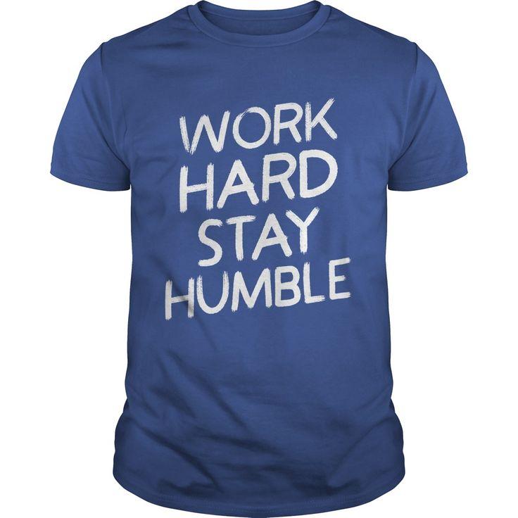 Work Hard Stay Humble - T-shirt $19 - https://www.sunfrog.com/126807094-766778783.html?68704