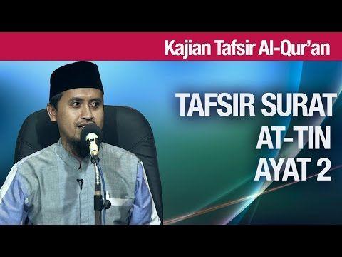 Kajian Tafsir Al Quran: Tafsir Surat At Tin Ayat 2 - Ustadz Abdullah Zaen, MA - YouTube