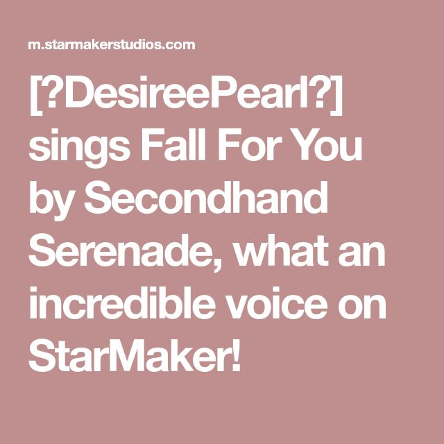 [🎶DesireePearl🎶] sings Fall For You by Secondhand Serenade, what an incredible voice on StarMaker!