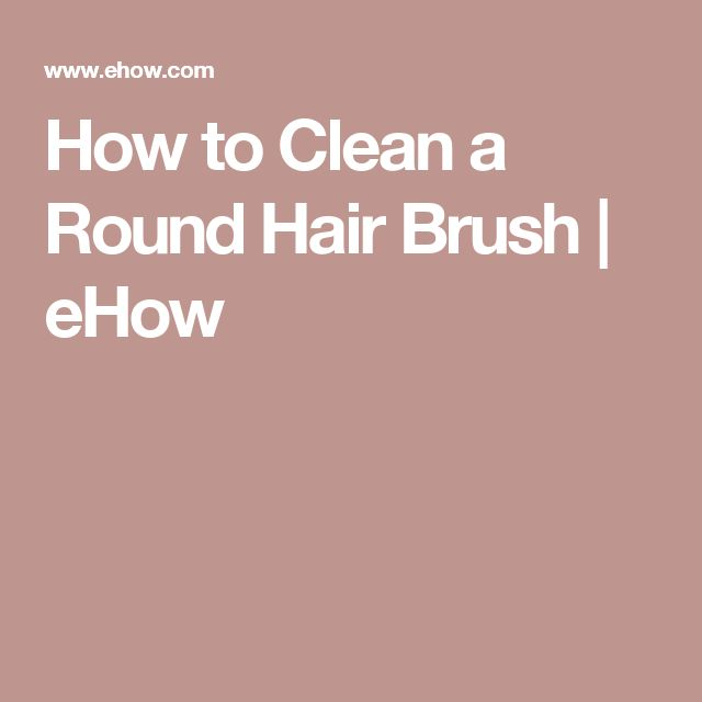 How to Clean a Round Hair Brush | eHow