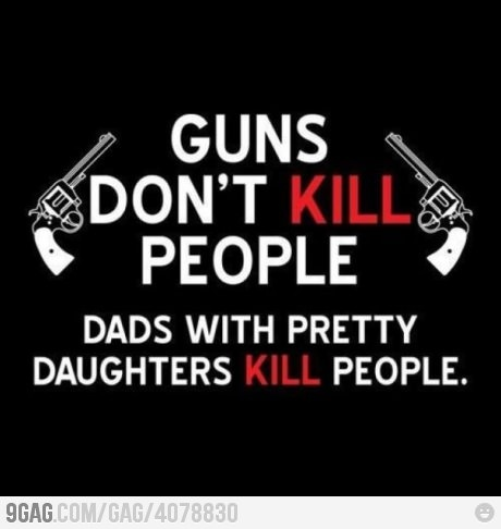 DADS....: Pretty Daughters, Guns, Quotes, Truths, So True, Funny Stuff, My Dads, Things, Kill People