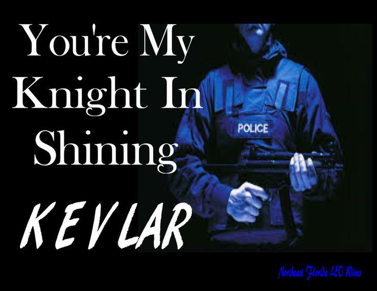 He is my Knight In Shining Kevlar!