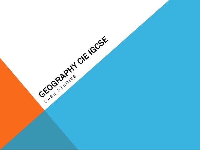 Cambridge IGCSE Geography - Case Studies