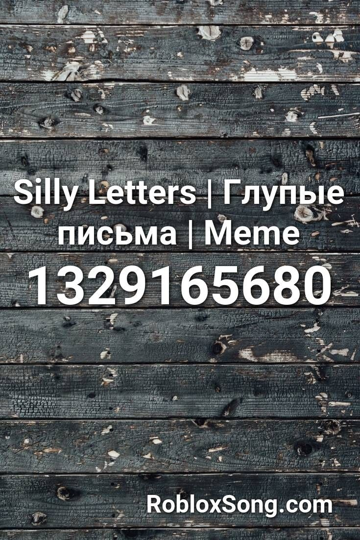 Silly Letters Glupye Pisma Meme Roblox Id Roblox Music Codes Roblox Spooky Scary Dubstep