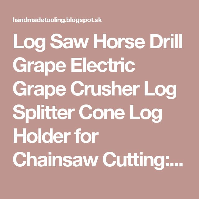 Log Saw Horse Drill Grape Electric Grape Crusher Log Splitter Cone Log Holder for Chainsaw Cutting: Electric Grape Crusher Electric Crushing Machine Brewing Equipment