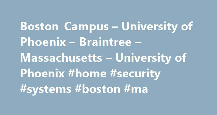 Boston Campus – University of Phoenix – Braintree – Massachusetts – University of Phoenix #home #security #systems #boston #ma http://memphis.remmont.com/boston-campus-university-of-phoenix-braintree-massachusetts-university-of-phoenix-home-security-systems-boston-ma/  # Boston Campus Although this location is no longer accepting new campus-based enrollments, you can still enroll for an online program at www.phoenix.edu. Current students will continue on-site instruction. Attend University…