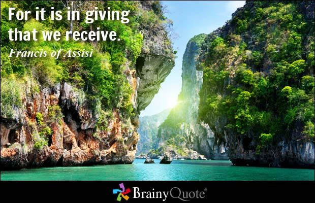 Quotes of St. Francis-For it is in giving that we receive. - Francis of Assisi
