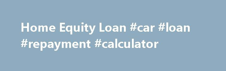 Home Equity Loan #car #loan #repayment #calculator http://loans.remmont.com/home-equity-loan-car-loan-repayment-calculator/  #equity loans # Enjoy the security and stability of having the same monthly payment with this home mortgage from Webster. Fast Facts Flexible options to meet your needs Tax deductible benefits 1 7-Day or up to $250 closing guarantee 2 Our Home Equity Loans come with Webster's renowned personal service and a guarantee that you'll […]The post Home Equity Loan #car #loan…