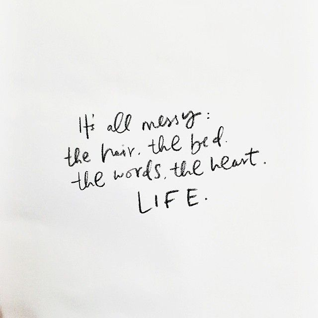 It's all messy: the hair, the bed, the words, the heart, life.: