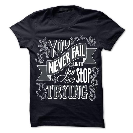 You never fail until you stop trying - #hoodies for men #crew neck sweatshirts. WANT => https://www.sunfrog.com/LifeStyle/You-never-fail-until-you-stop-trying.html?60505