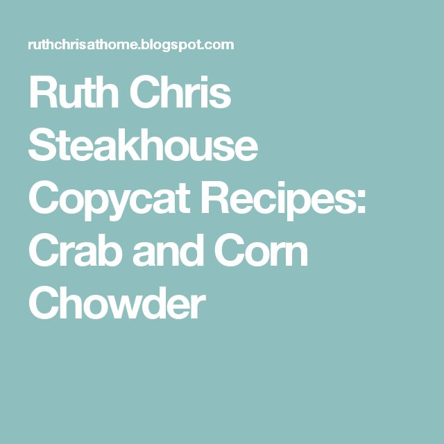 Ruth Chris Steakhouse Copycat Recipes: Crab and Corn Chowder
