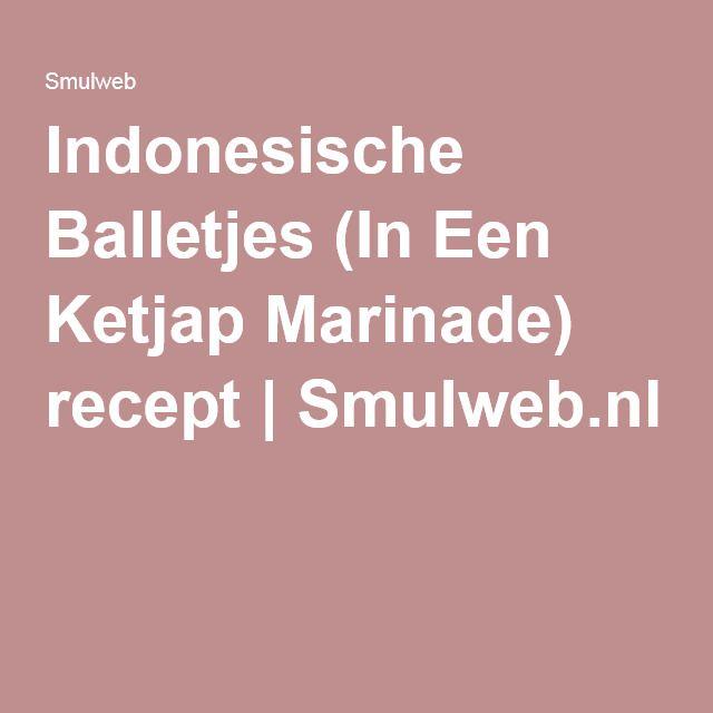 Indonesische Balletjes (In Een Ketjap Marinade) recept | Smulweb.nl