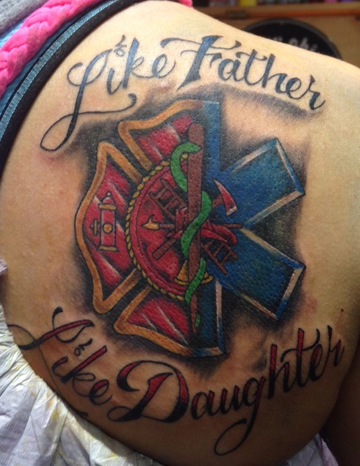"My newest tattoo in honor of mine and my fathers career choice. ""Like Father Like Daughter"" Fire and EMS for life."