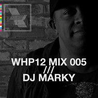 WHP12 MIX 005 /// DJ MARKY