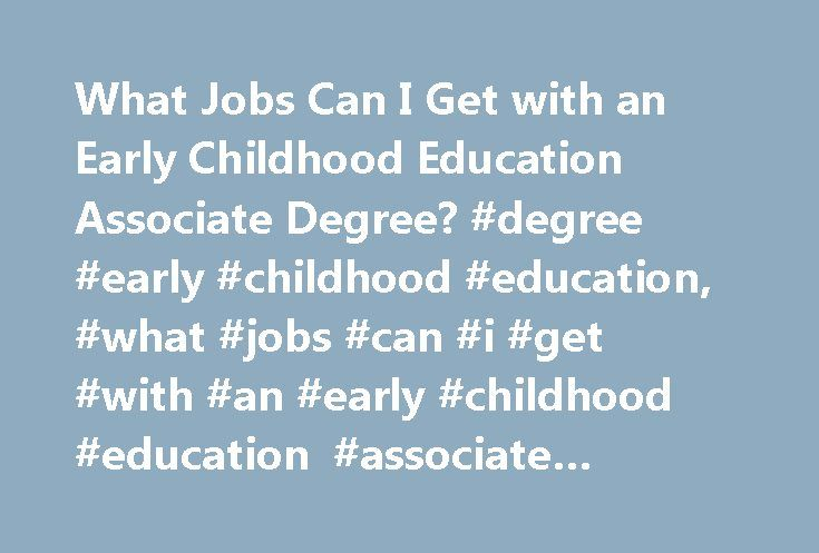What Jobs Can I Get with an Early Childhood Education Associate Degree? #degree #early #childhood #education, #what #jobs #can #i #get #with #an #early #childhood #education #associate #degree? http://kenya.nef2.com/what-jobs-can-i-get-with-an-early-childhood-education-associate-degree-degree-early-childhood-education-what-jobs-can-i-get-with-an-early-childhood-education-associate-degree/  # What Jobs Can I Get with an Early Childhood Education Associate Degree? Find out about the types of…
