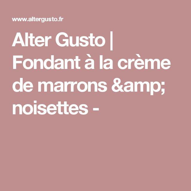 Alter Gusto | Fondant à la crème de marrons & noisettes -