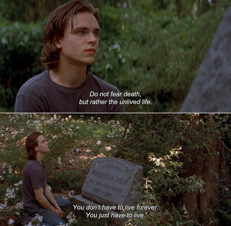 ― Tuck Everlasting (2002)Tuck: Do not fear death, but rather the unlived life. You don't have to live forever. You just have to live.