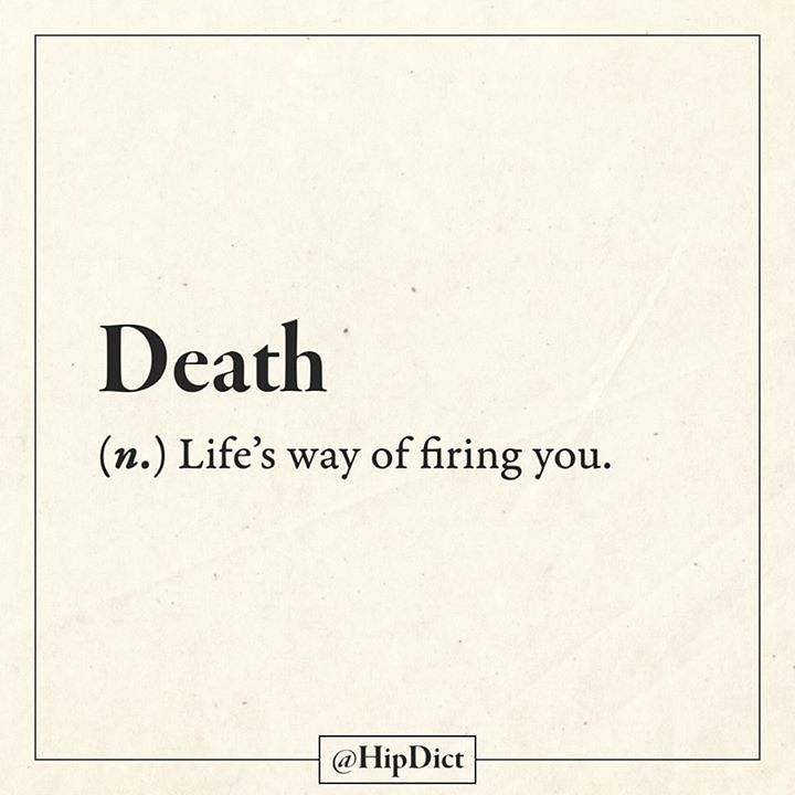 Word for today, #Death ~ (n) life's way of firing you