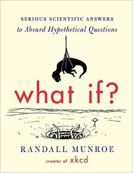 What If?: Serious Scientific Answers to Absurd Hypothetical Questions: Randall Munroe: 8601401247913: Amazon.com: Books