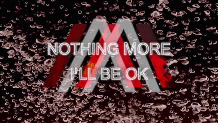 Nothing More - I'll Be Ok. Freaking awesome.  Love this song!