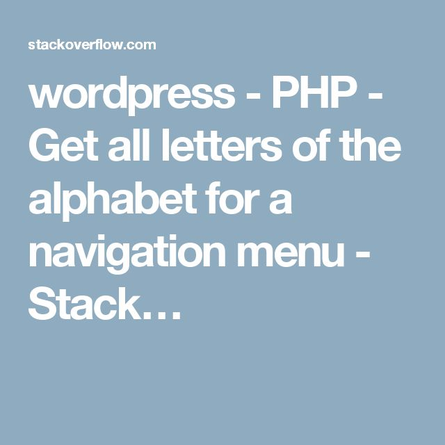 wordpress - PHP - Get all letters of the alphabet for a navigation menu - Stack…
