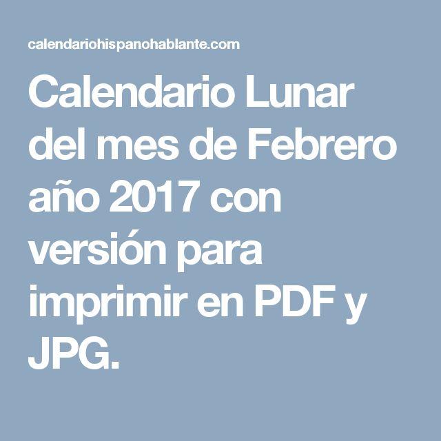 Calendario Lunar del mes de Febrero año 2017 con versión para imprimir en PDF y JPG.