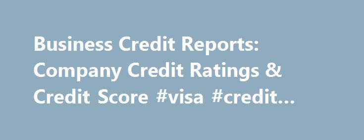 Business Credit Reports: Company Credit Ratings & Credit Score #visa #credit #card http://credit-loan.remmont.com/business-credit-reports-company-credit-ratings-credit-score-visa-credit-card/  #check credit rating free # Free Credit Reports on Businesses Do you know your company's credit score? How about the credit ratings of your customers? You should. Why is business credit reporting so critical? When you extend credit to customers, there's always a risk they don't pay you back. And when…