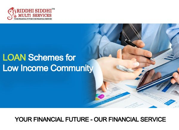Loan Schemes For Low Income Community Your Financial Future Our Financial Services Riddhisiddhimultiser Financial Services Business Loans Personal Loans