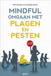 Mindful omgaan met plagen en pesten : Herstel van verbondenheid - Berti Persoons, Veronique Benoit - plaatsnr. 478.9/015 #Onderwijs #Gedragsproblemen #Pesten