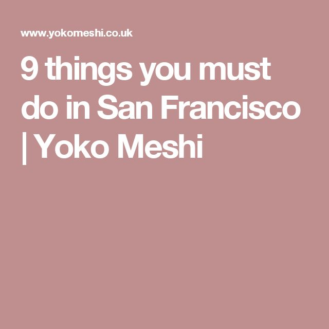 9 things you must do in San Francisco | Yoko Meshi