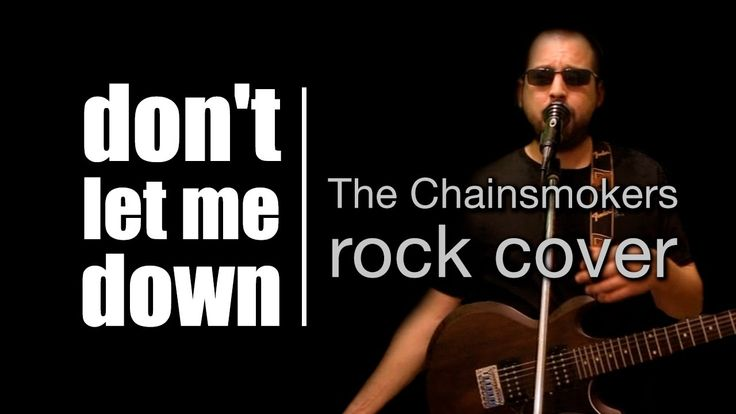 Don't let me down (The Chainsmokers rock cover song)