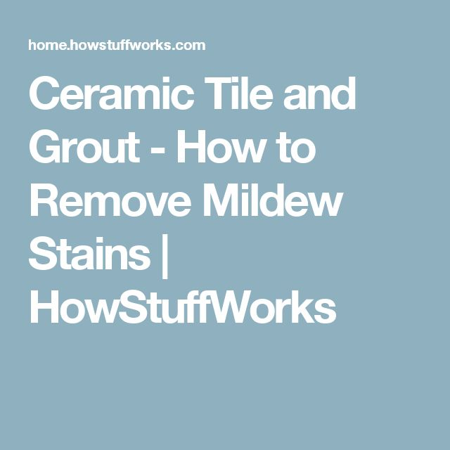 Ceramic Tile and Grout - How to Remove Mildew Stains | HowStuffWorks
