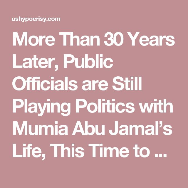 More Than 30 Years Later, Public Officials are Still Playing Politics with Mumia Abu Jamal's Life, This Time to Hurt Obama – United States Hypocrisy