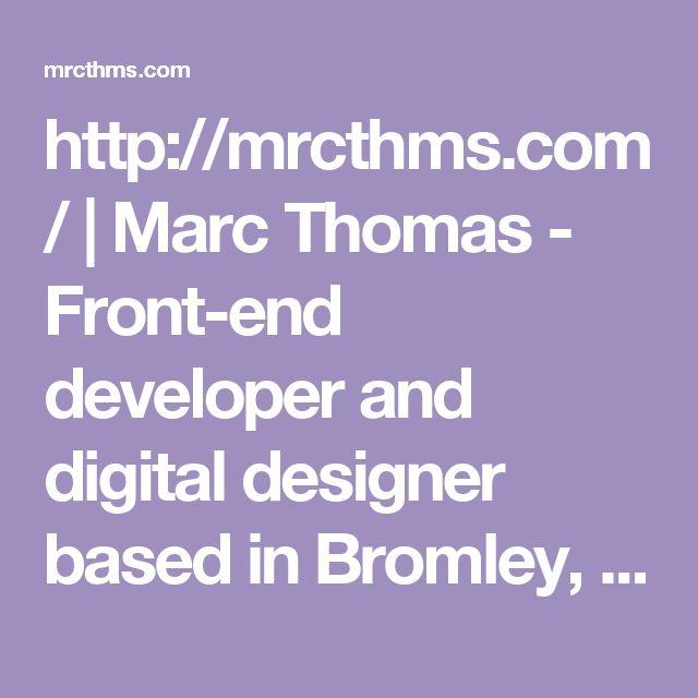 marc thomas front end developer and digital designer based in bromley london